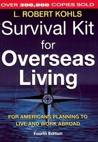 L. Robert Kohls - Survival Kit for Overseas Living - For Americans Planning to Live and Work Abroad.