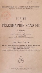 L. Robert et Louis Barbillion - Traité de télégraphie sans fil (2). Études des postes d'émission à ondes amorties, propagation et réception des ondes électromagnétiques, étude générale des systèmes à ondes entretenues.