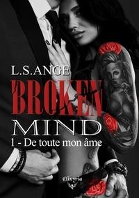 L.S.Ange L.S.Ange - Broken mind - 1 - De toute mon âme.