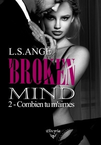 L.S.Ange L.S.Ange - Broken mind - 2 - Combien tu m'aimes.