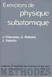 L Valentin et Jean Chauveau - Exercices de physique subatomique.