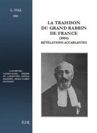 L. Vial - La trahison du grand Rabbin de France, révélations accablantes.