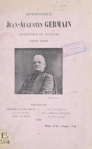 L. Vié - Monseigneur Jean-Auguste Germain - Archevêque de Toulouse, 1839-1928.