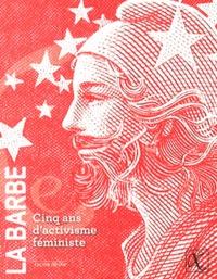 La Barbe - Cinq ans d'activisme féministe.