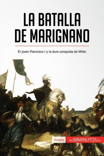 La batalla de Marignano - El joven Francisco I y la dura conquista de Milán.