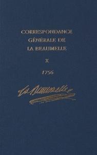 La Beaumelle - Correspondance générale de La Beaumelle (1726-1773) - Tome 10, 4 février - 30 décembre 1756.