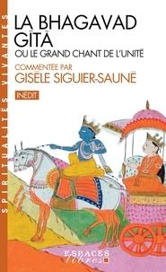 Gisèle Siguier-Sauné - La Bhagavad Gîtâ - ou le grand chant de l'Unité.