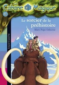 Marie-Hélène Delval - La cabane magique Tome 6 Le sorcier de la préhistoire.