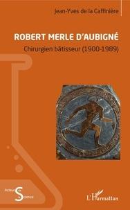 Téléchargement gratuit des livres audio Robert Merle d'Aubigné  - Chirurgien bâtisseur (1900-1989) 9782140131899 en francais RTF par La caffinière jean-yves De