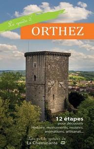La Cheminante - Le guide d'Orthez - 12 étapes pour découvrir Histoire, monuments, musées, animations, artisanat....