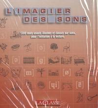 La Classe - L'imagier des sons - 1300 mots usuels illustrés et classés par sons, pour l'initiation à la lecture.