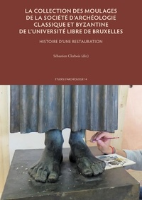 Sébastien Clerbois - La collection des moulages de la Société d'archéologie classique et byzantine de l'Université libre - Histoire d'une restauration.