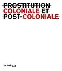 La Colonie - Prostitution coloniale et postcoloniale.