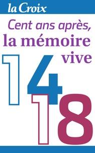 La Croix - 1914-1918, cent ans après, la mémoire vive.