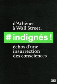 La Découverte - Indignés ! d'Athènes à Wall street, échos d'une insurrection des consciences - Textes rassemblés par la revue Contretemps.