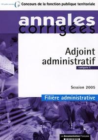 La Documentation Française - Adjoint administratif - Catégorie C, Session 2005 Filière administrative.