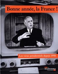 La Documentation Française - Bonne année, la France ! - Les voeux présidentiels depuis 1958.