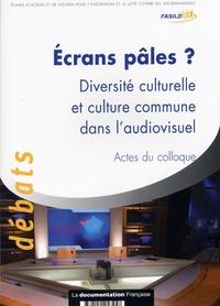 La Documentation Française - Ecrans pâles : diversité culturelle et culture commune dans l'audiovisuel - Acte du colloque du 26 avril 2004.