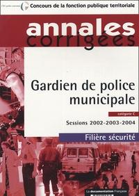 La Documentation Française - Gardien de police municipale catégorie C - Sessions 2002-2003-2004.