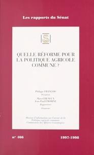 La Documentation Française - Impressions. 1997-1998 / Sénat Tome 466 - Rapport d'information [sur] l'avenir de la réforme de la politique agricole commune.