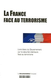 La Documentation Française - La France face au terrorisme - Livre blanc du Gouvernement sur la sécurité intérieure face au terrorisme.