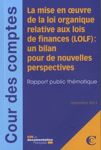 La Documentation Française - La mise en oeuvre de la loi organique relative aux lois de finances (LOLF) - Un bilan pour de nouvelles perspectives - Rapport public thématique.
