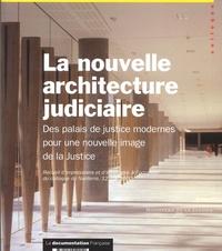 La Documentation Française - La nouvelle architecture judiciaire. - Des palais de justice modernes pour une nouvelle image de la Justice.