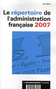 La Documentation Française - Le répertoire de l'administration française 2007.