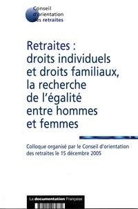 La Documentation Française - Retraites: droits individuels et droits familiaux, la recherche de l'égalité entre hommes et femmes: actes du colloque du 15 décembre 2005.