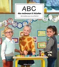 La droguerie Collectif - ABC des animaux à tricoter - 26 modèles pour les enfants.