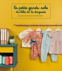 La Droguerie - La petite garde-robe des bébés de la droguerie - 20 patrons de couture à taille réelle.
