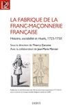Thierry Zarcone - La fabrique de la franc-maçonnerie française - Histoire, sociabilité et rituels, 1725 1750.