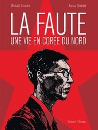 Michael Sztanke - La Faute, une vie en Corée du Nord.