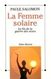 Paule Salomon - La Femme solaire - La fin de la guerre des sexes.