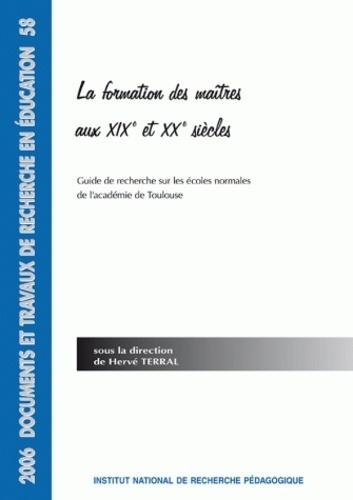 Hervé Terral - La formation des maîtres aux XIXe et XXe siècles - Guide de recherche sur les écoles normales de l'académie de Lyon.