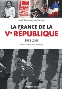 Jean Garrigues - La France de la Ve République - 1958-2008.