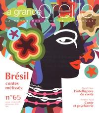 Lionnette Arnodin - La grande oreille N° 65, printemps 201 : Brésil, contes métissés.