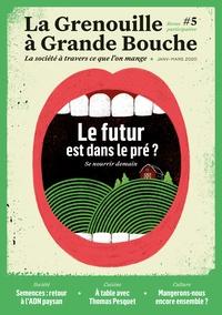 Louise Katz - La Grenouille à Grande Bouche N° 5, janvier 2020 : Le futur est dans le pré ? - Se nourrir demain.