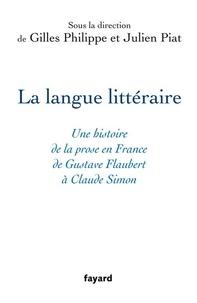 Philippe Gilles - La langue littéraire - Une histoire de la prose en France de Gustave Flaubert à Claude Simon.