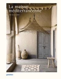 Gestalten - La maison méditerranéenne - Une vie au soleil.