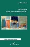La Maison Verte - Prévention, vous avez dit prévention ?.
