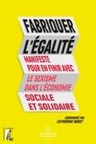 La Manufacture coopérative et Catherine Bodet - Fabriquer l'égalité - Manifeste pour en finir avec le sexisme dans l'économie sociale et solidaire.