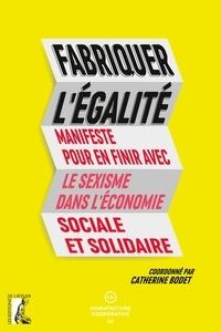 Livre gratuit en téléchargement pdf Fabriquer l'égalité  - Manifeste pour en finir avec le sexisme dans l'économie sociale et solidaire (Litterature Francaise) PDF