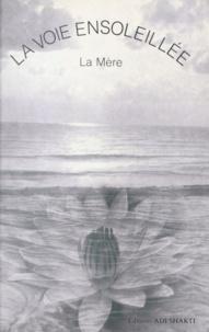 La Mere - La voie ensoleillée - Extraits des œuvres de La Mère.