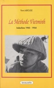 Pierre Labrousse - La méthode Vietminh - Indochine 1945-1954.