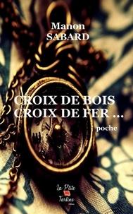 Manon Sabard - Croix de Bois, Croix de Fer....