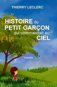 Thierry Leclerc - Histoire du petit garçon qui commandait au ciel.