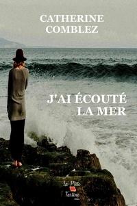 Catherine Comblez - J'ai écouté la mer.