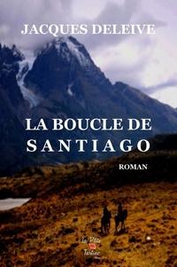Jacques Deleive - La boucle de Santiago.