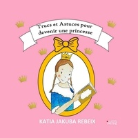 Katia Jakuba - Trucs et Astuces pour devenir une princesse.